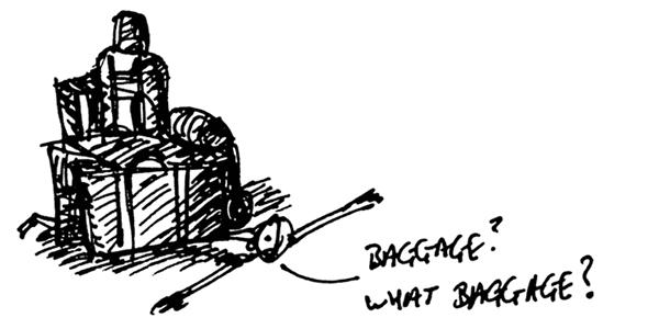 "sketch of man stuck under baggage saying ""baggage? What baggage?"""