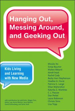 Hanging Out, Messing Around, and Geeking Out Kids Living and Learning with New Media
