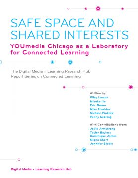 Safe Space and Shared Interests: YOUmedia Chicago as a Laboratory for Connected Learning