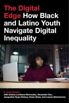 The Digital Edge: How Black and Latino Youth Navigate Digital Inequality