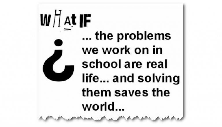 quote what if problems we work on in school are real life and solving them saves the workd
